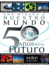 Una mirada a nuestro mundo 50 aos en el futuro (eBook)